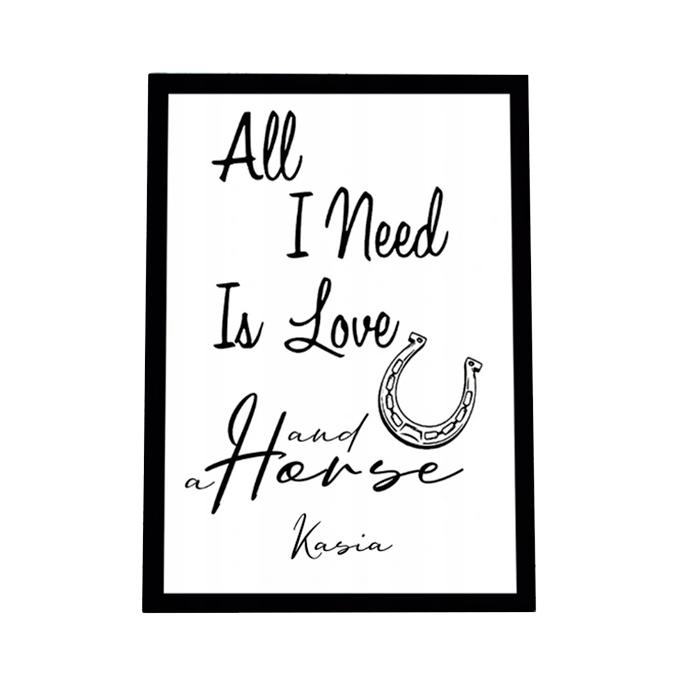 Zdjęcie w galerii - PLAKAT dekoracyjny All I Need Is Love And Horse + RAMKA