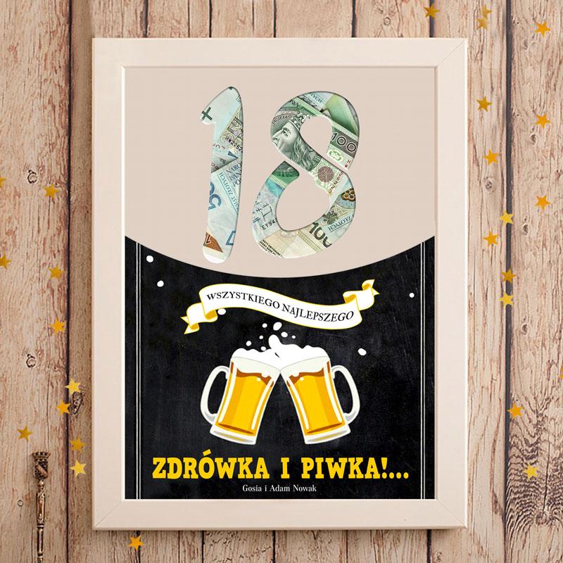 Plakat w ramce z wyciętą liczbą 18 i tłem z pieniędzy które są w prezencie. Pod spodem są dwa kufle z piwem i zółty napis Zdrówka i piwka oraz podpis od kogo