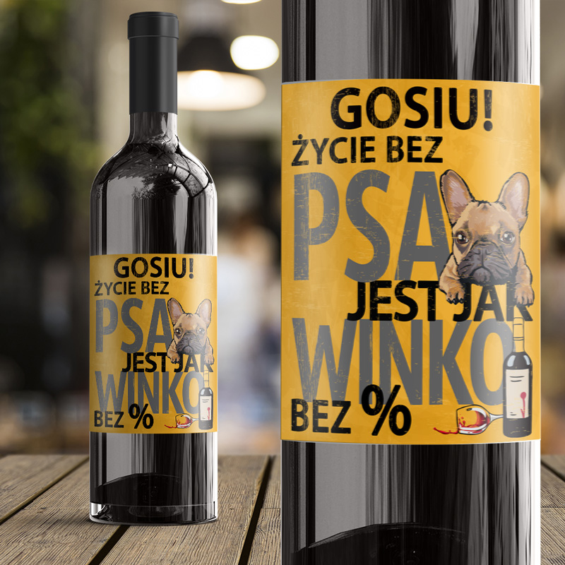 Etykieta na wino samoprzylepna z napisem życie bez psa jest jak wino bez % oraz z imieniem.